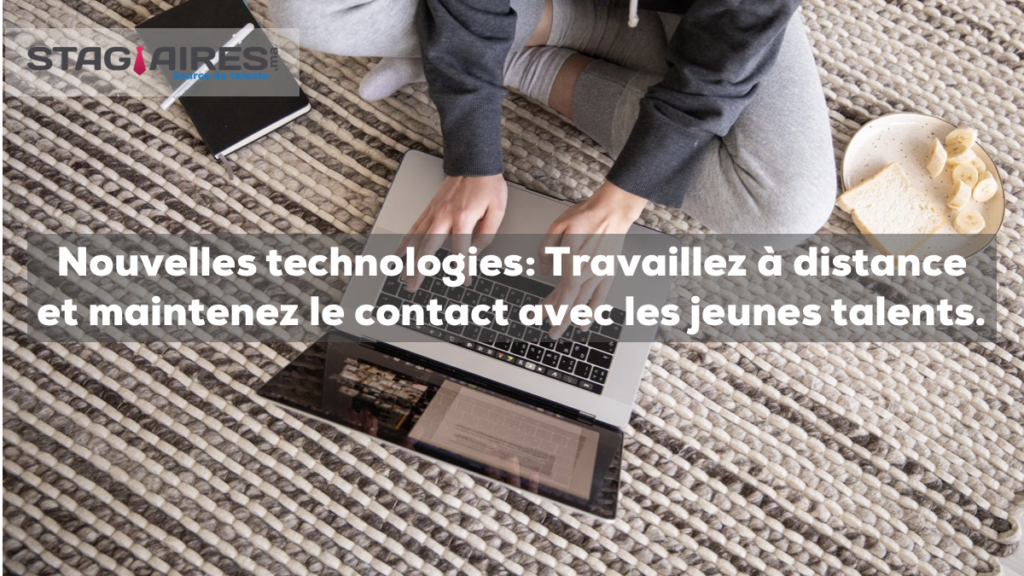 Nouvelles technologies: Travaillez à distance et maintenez le contact avec les jeunes talents.