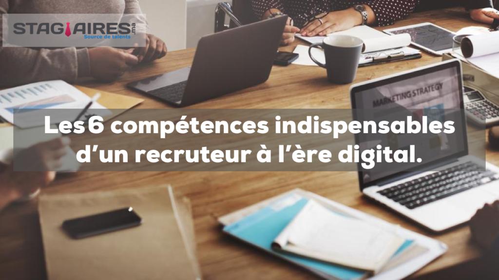 Les 6 compétences indispensables d'un recruteur à l'ère digital.
