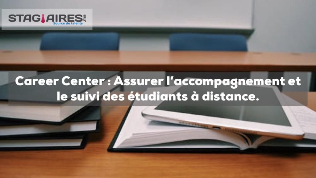 Career Center: Assurer l'accompagnement et le suivi des étudiants à distance